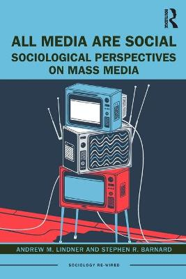 All Media Are Social: Sociological Perspectives on Mass Media by Andrew M. Lindner