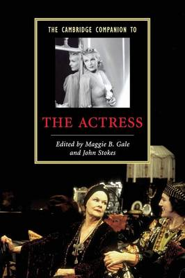 The Cambridge Companion to the Actress by Maggie B. Gale