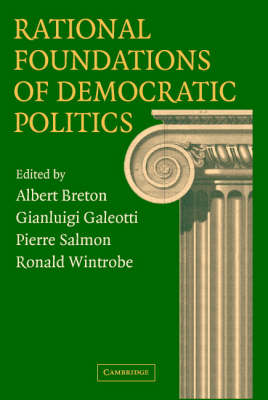 Rational Foundations of Democratic Politics by Albert Breton