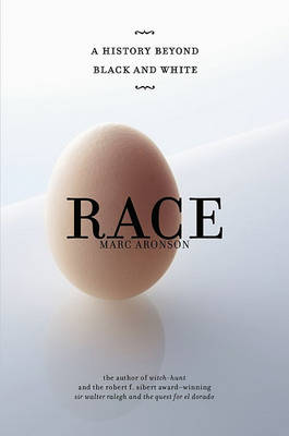 Race: A History Beyond Black and White by Marc Aronson
