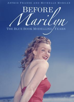 Before Marilyn: The Blue Book Modelling Years by Astrid Franse and Michelle Morgan