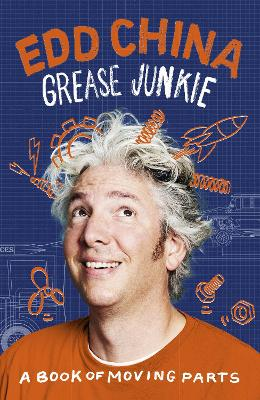 Grease Junkie: A book of moving parts by Edd China