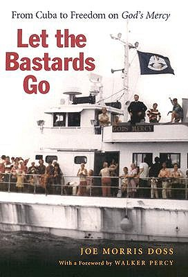 Let the Bastards Go: From Cuba to Freedom on God's Mercy by Joe Morris Doss