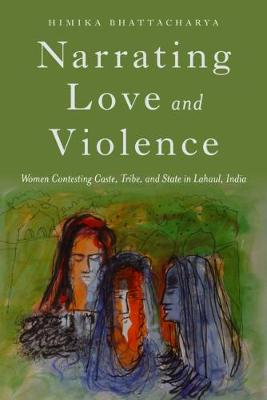 Narrating Love and Violence by Himika Bhattacharya