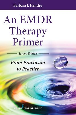 An EMDR Therapy Primer by Barbara J. Hensley