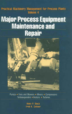 Practical Machinery Management for Process Plants by Fred K. Geitner