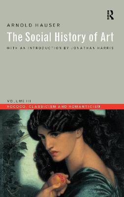Social History of Art  Volume 3 by Arnold Hauser