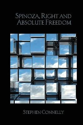 Spinoza, Right and Absolute Freedom by Stephen Connelly