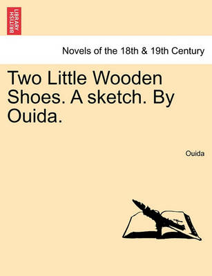 Two Little Wooden Shoes. a Sketch. by Ouida. by Ouida