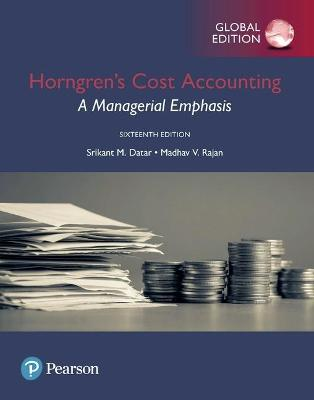 Horngren's Cost Accounting: A Managerial Emphasis, Global Edition by Srikant M. Datar