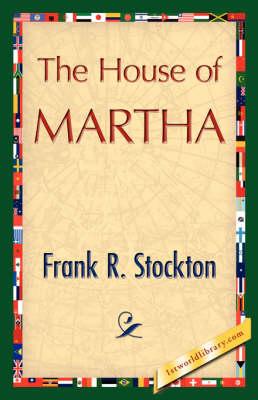 The House of Martha by Frank R Stockton