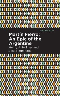 Martin Fierro: An Epic of the Argentine by Jose Hernandez