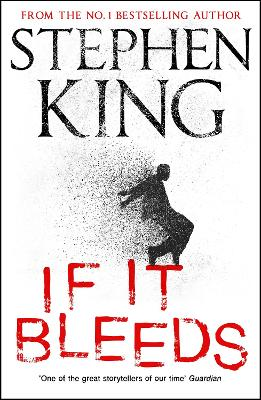 If It Bleeds: a stand-alone sequel to the No. 1 bestseller The Outsider, plus three irresistible novellas by Stephen King