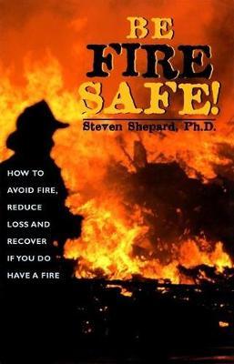 Be Fire Safe! by Steven Shepard