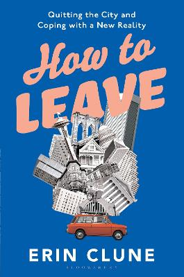 How to Leave: Quitting the City and Coping with a New Reality by Erin Clune