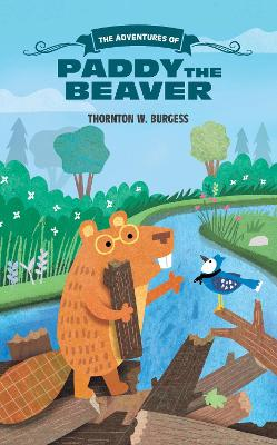 Adventures of Paddy the Beaver by Thornton W. Burgess