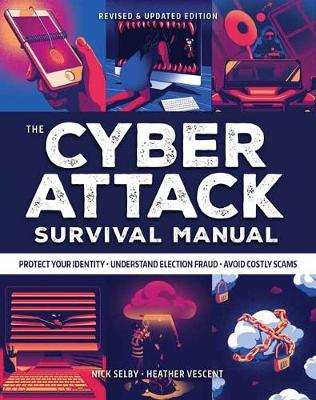 Cyber Attack Survival Manual: From Identity Theft to The Digital Apocalypse and Everything in Between by Nick Selby