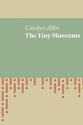 The Tiny Museums by Carolyn Abbs