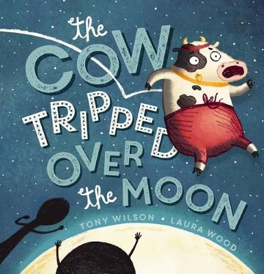 Cow Tripped Over the Moon by Tony Wilson