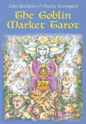 The Goblin Market Tarot: In Search of Faery Gold by John Matthews
