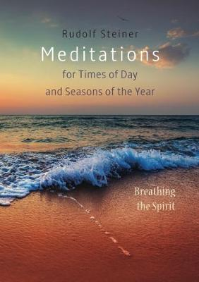 Meditations: for Times of Day and Seasons of the Year. Breathing the Spirit by Rudolf Steiner