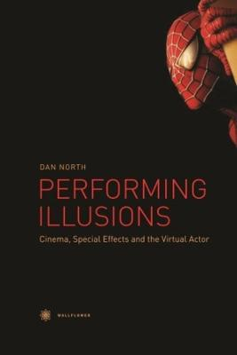 Performing Illusions - Cinema, Special Effects,  and the Virtual Actor by Dan North