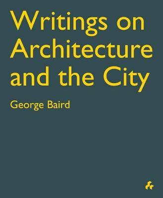 Writings on Architecture and the City by George Baird