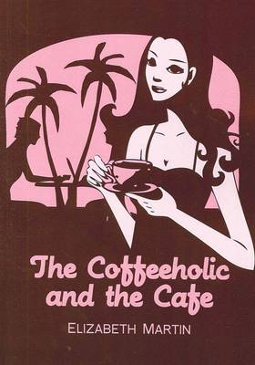 Coffeeholic and the Cafe by Elizabeth Martin