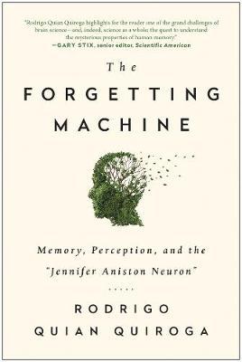 The Forgetting Machine by Rodrigo Quian Quiroga