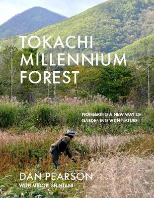 Tokachi Millennium Forest: Pioneering a New Way of Gardening with Nature by Dan Pearson