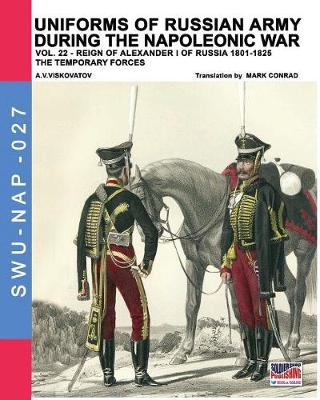 Uniforms of Russian Army During the Napoleonic War Vol.22: The Temporary Forces by Mark Conrad