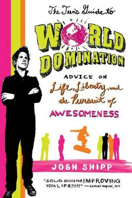Teen's Guide to World Domination by Josh Shipp