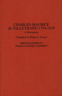 Charles-Maurice de Talleyrand, 1754-1838 by Philip G. Dwyer