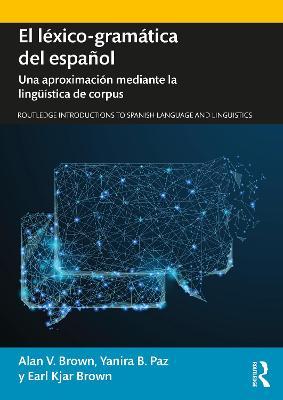El lexico-gramatica del espanol: Una aproximacion mediante la linguistica de corpus by Alan V. Brown