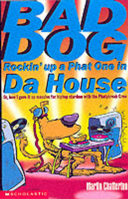 Bad Dog Rockin' Up a Phat One in da House by Martin Chatterton