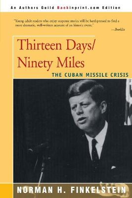 Thirteen Days/Ninety Miles by Norman H Finkelstein