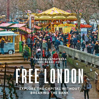 Free London: Explore the Capital Without Breaking the Bank by Yolanda Zappaterra