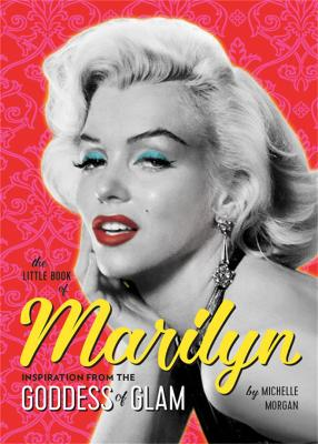 The Little Book of Marilyn: Inspiration from the Goddess of Glam book