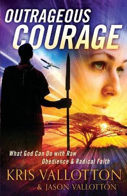 Outrageous Courage by Kris Vallotton
