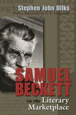 Samuel Beckett in the Literary Marketplace by Stephen John Dilks