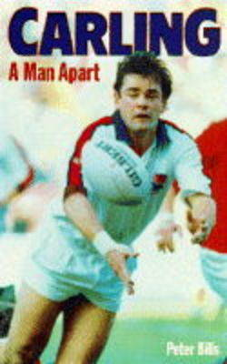 Carling: A Man Apart by Peter Bills
