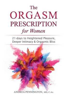 The Orgasm Prescription for Women by Andrea Pennington