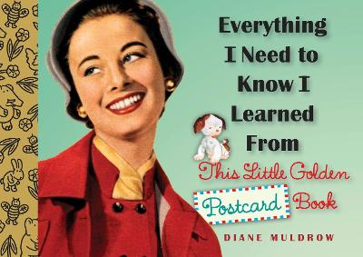 Everything I Need to Know I Learned from This Little Golden Postcard Book by Diane Muldrow