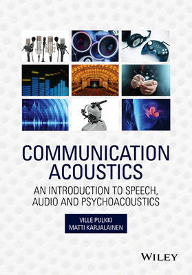 Communication Acoustics - an Introduction to      Speech, Audio and Psychoacoustics by Ville Pulkki