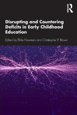 Disrupting and Countering Deficits in Early Childhood Education by Fikile Nxumalo