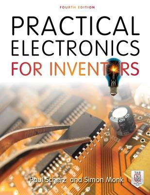 Practical Electronics for Inventors, Fourth Edition by Paul Scherz