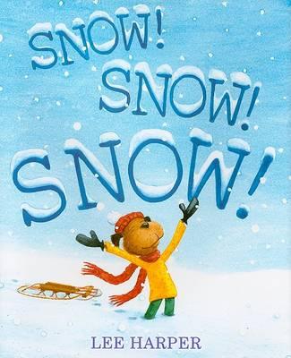 Snow! Snow! Snow! by Lee Harper