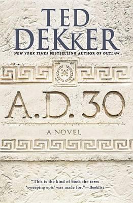 A.D. 30 by Ted Dekker