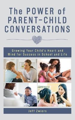 The Power of Parent-Child Conversations: Growing Your Child's Heart and Mind for Success in School and Life book