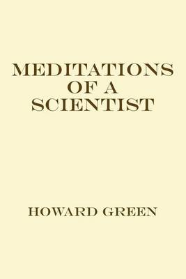 Meditations of a Scientist by Howard Green